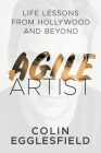Agile Artist: Life Lessons from Hollywood and Beyond Cover Image