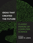 Ideas That Created the Future: Classic Papers of Computer Science Cover Image