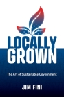 Locally Grown: The Art of Sustainable Government Cover Image
