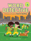 Word Detective, Grade 3: 130 Games and Puzzles to Improve Spelling Cover Image