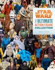 Star Wars: The Ultimate Action Figure Collection Cover Image