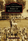 Lost Amusement Parks of Kentuckiana Cover Image