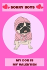 sorry boys my dog is my valentien's day: A Fun Valentine's Day notebook of Dogs 121 pages: sorry boys daddy says no dating, valentien day dog, dog lov Cover Image