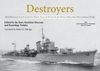 Destroyers: Selected Photos from the Archives of the Kure Maritime Museum the Best from the Collection of Shizuo Fukui's Photos of Cover Image