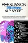 Persuasion Techniques and NLP Secret: The Ultimate Guide to Learn How to Influence People with Manipulation and Dark Psychology. Use Mind Control and Cover Image