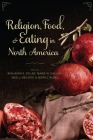 Religion, Food, and Eating in North America (Arts and Traditions of the Table: Perspectives on Culinary H) Cover Image