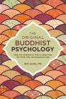 The Original Buddhist Psychology: What the Abhidharma Tells Us About How We Think, Feel, and Experience Life Cover Image