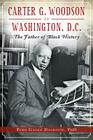 Carter G. Woodson in Washington, D.C.: The Father of Black History Cover Image