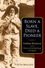 Born a Slave, Died a Pioneer: Nathan Harrison and the Historical Archaeology of Legend Cover Image