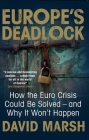 Europe's Deadlock: How the Euro Crisis Could Be Solved — And Why It Still Won't Happen Cover Image