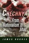 Chechnya: From Nationalism to Jihad (National and Ethnic Conflict in the 21st Century) Cover Image