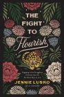 The Fight to Flourish: Engaging in the Struggle to Cultivate the Life You Were Born to Live Cover Image