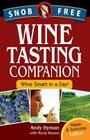 Snob Free Wine Tasting Companion: Wine Smart in a Day! Cover Image