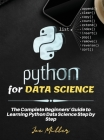 Python for DATA SCIENCE: The Complete Beginners' Guide to Learning Python Data Science Step by Step Cover Image