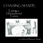 Chasing Shade: Living with Developmental Trauma Cover Image