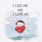 I Like Me and I Love Me: A self-love and like book of affirmations for children Cover Image