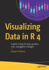 Visualizing Data in R 4: Graphics Using the Base, Graphics, Stats, and Ggplot2 Packages Cover Image