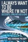 I Always Want to Be Where I'm Not: Successful Living with Add and ADHD Cover Image