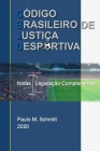 CÓDIGO BRASILEIRO DE JUSTIÇA DESPORTIVA - Notas e Legislação Complementar: CBJD Notas e Legislação Cover Image