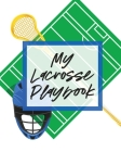 My Lacrosse Playbook: For Players and Coaches - Outdoors - Team Sport Cover Image