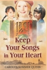 Keep Your Songs In Your Heart: A Novel of Friendship and Hope during World War II Cover Image