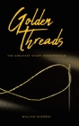 Golden Threads: The Greatest Story Ever Mistold Cover Image