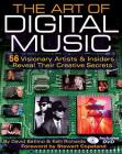 The Art of Digital Music: 56 Visionary Artists & Insiders Reveal Their Creative Secrets Cover Image