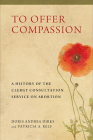 To Offer Compassion: A History of the Clergy Consultation Service on Abortion Cover Image