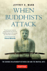 When Buddhists Attack: The Curious Relationship Between Zen and the Martial Arts Cover Image