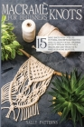 Macramé knots for Beginners: 15 basic knots with over 150 pictorial descriptions that you need to know for any macrame project. With an additional Cover Image