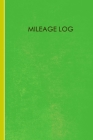 Mileage Log: Mileage Log & Record Book: Notebook For Business or Personal - Tracking Your Daily Miles. Cover Image