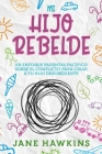 Mi Hijo Rebelde: Un enfoque parental pacífico sobre el conflicto para criar a tu hijo desobediente (Spanish Edition) Cover Image