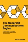 The Nonprofit Communications Engine: A Leader's Guide to Managing Mission-driven Marketing and Communications Cover Image