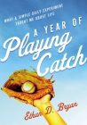 A Year of Playing Catch: What a Simple Daily Experiment Taught Me about Life Cover Image