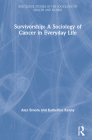 Survivorship: A Sociology of Cancer in Everyday Life (Routledge Studies in the Sociology of Health and Illness) Cover Image