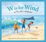 W Is for Wind: A Weather Alphabet (Sleeping Bear Alphabets) Cover Image