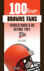 100 Things Browns Fans Should Know & Do Before They Die (100 Things...Fans Should Know) Cover Image