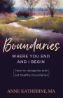 Boundaries Where You End And I Begin: How To Recognize And Set Healthy Boundaries Cover Image