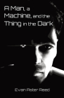 A Man, a Machine, and the Thing in the Dark Cover Image
