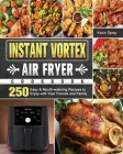 Instant Vortex Air Fryer Cookbook: 250 Easy & Mouth-watering Recipes to Enjoy with Your Friends and Family Cover Image
