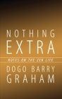 Nothing Extra: Notes on the Zen Life Cover Image