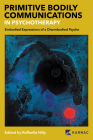 When the Body Tells the Story: Primitive Bodily Communications in Psychotherapy Cover Image