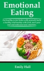 Emotional Eating: Eat healthy to feel better with yourself, build a healthy relationship with food, meet your soul, and rediscover new e Cover Image