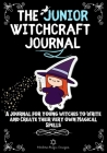 The Junior Witchcraft Journal: A Journal For Young Witches to Create and Write Their Very Own Magical Spells Cover Image
