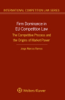 Firm Dominance in Eu Competition Law: The Competitive Process and the Origins of Market Power Cover Image