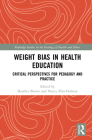 Weight Bias in Health Education: Critical Perspectives for Pedagogy and Practice (Routledge Studies in the Sociology of Health and Illness) Cover Image