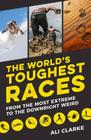 The World's Toughest Races: From the Most Extreme to the Downright Weird Cover Image