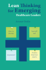 Lean Thinking for Emerging Healthcare Leaders: How to Develop Yourself and Implement Process Improvements Cover Image