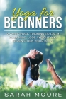 Yoga For Beginners: 2 Week Yoga Training to Calm Your Mind, Lose Weight and Strengthen Your Body Cover Image