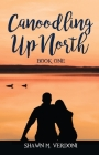 Canoodling Up North: Book One Cover Image